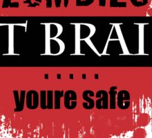 Zombies Eat Brains.....Youre Safe Sticker