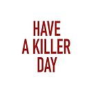 Have a killer day by shinypigeon