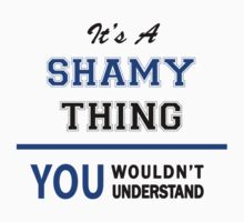It's a SHAMY thing, you wouldn't understand !! by thinging