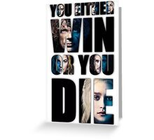 you either win or you die Greeting Card