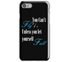You cant fly unless you let yourself fall iPhone Case/Skin