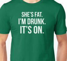 She's Fat I'm Drunk Unisex T-Shirt