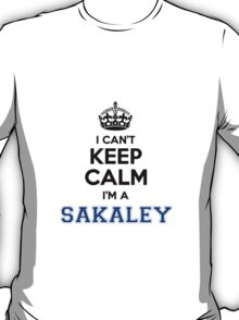 I cant keep calm Im a SAKALEY T-Shirt