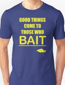 good thing who bait T-Shirt