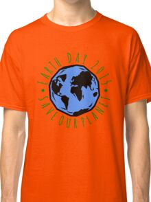 Save Our Planet Earth 2015 Classic T-Shirt
