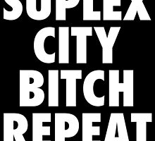 Suplex City Bitch Repeat by Haragos