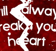 The World Will Always Break Your Heart Sticker