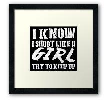 I Know I Shoot Like A Girl Try To Keep Up - Tshirts & Hoodies Framed Print