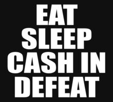 Eat Sleep Cash In Defeat by greeney