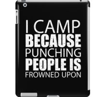 I Camp Because Punching People Is Frowned Upon - Custom Tshirts iPad Case/Skin