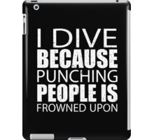I Dive Because Punching People Is Frowned Upon - Custom Tshirts iPad Case/Skin