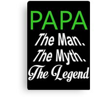 Papa The Man The Myth The Legend - TShirts & Hoodies Canvas Print