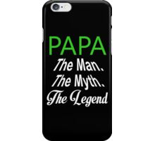 Papa The Man The Myth The Legend - TShirts & Hoodies iPhone Case/Skin