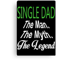 Single Dad The Man The Myth The Legend - TShirts & Hoodies Canvas Print