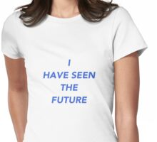 I Have Seen The Future Womens Fitted T-Shirt