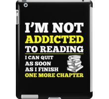 I Am Not Addicted To Reading I Can Quit As Soon As I Finish One More Chapter iPad Case/Skin