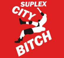 SUPLEX CITY BITCH by ThatGuyScout