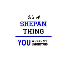 It's a SHEPAN thing, you wouldn't understand !! Photographic Print