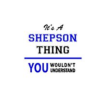 It's a SHEPSON thing, you wouldn't understand !! Photographic Print