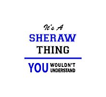 It's a SHERAW thing, you wouldn't understand !! Photographic Print
