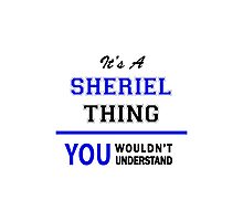 It's a SHERIEL thing, you wouldn't understand !! Photographic Print