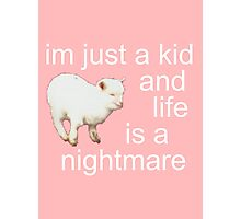 I'M JUST A KID AND LIFE IS A NIGHTMARE Photographic Print
