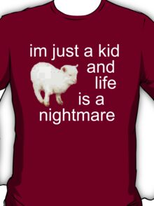 I'M JUST A KID AND LIFE IS A NIGHTMARE T-Shirt