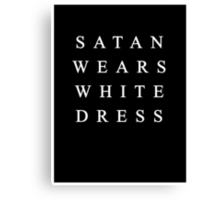 SATAN WEARS WHITE DRESS Canvas Print