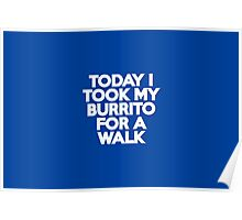 Today I took my burrito for a walk Poster
