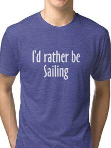 I'd rather be Sailing (White) Tri-blend T-Shirt