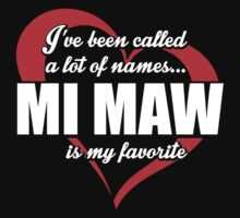 I've Been Called A Lot Of Names Mi Maw Is My Favorite - Limited Edition Tshirts by funnyshirts2015