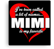 I've Been Called A Lot Of Names Mimi Is My Favorite - Limited Edition Tshirts Canvas Print