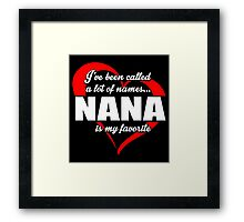 I've Been Called A Lot Of Names Nana Is My Favorite - Limited Edition Tshirts Framed Print
