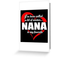 I've Been Called A Lot Of Names Nana Is My Favorite - Limited Edition Tshirts Greeting Card