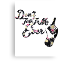Don't Talk To Me Ever Canvas Print