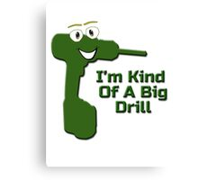 I'm Kind Of A Big Drill - Anchorman Quote - Funny Deal T-Shirt Sticker Canvas Print