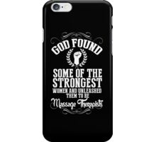 God Found Some Of The Strongest Women And Unleashed Them To Be Massage Therapists - TShirts & Hoodies iPhone Case/Skin