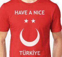 Have a Nice Türkiye Unisex T-Shirt