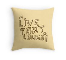 LIVE FART LAUGH Throw Pillow