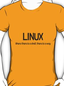 Linux, where there is a shell, there is a way T-Shirt