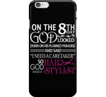 "On The 8th Day God Looked Down On His Planned Paradise And Said ""I Need A Caretaker"" So God Made A Hair Stylist - TShirts & Hoodies iPhone Case/Skin"