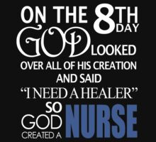 "On The 8th Day God Looked Over All Of His Creation And Said ""I Need A Healer"" So God Created A Nurse - TShirts & Hoodies  by funnyshirts2015"