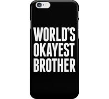 World's Okayest Brother - Funny Tshirts iPhone Case/Skin