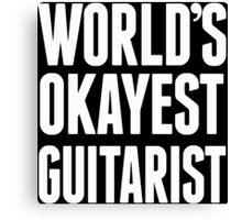 World's Okayest Guitarist - Funny Tshirts Canvas Print