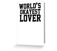World's Okayest Lover Greeting Card