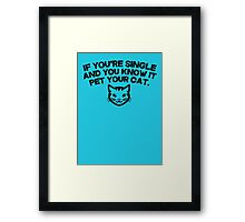 If you're single and you know it pet you cat Framed Print
