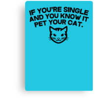 If you're single and you know it pet you cat Canvas Print