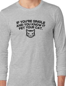 If you're single and you know it pet you cat Long Sleeve T-Shirt