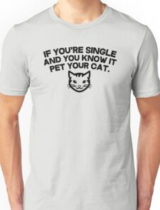 If you're single and you know it pet you cat Unisex T-Shirt