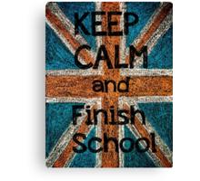 Keep Calm and Finish School Canvas Print